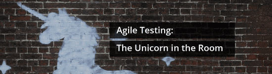 Agile Testing: The Unicorn in the room